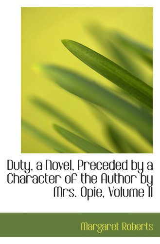 Duty, a Novel, Preceded by a Character of the Author by Mrs. Opie, Volume II