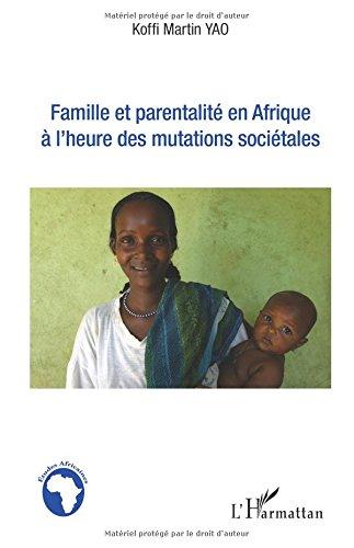Famille et parentalité en Afrique à l'heure des mutations sociétales par Koffi Martin Yao