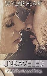 Unraveled: Damaged Hearts 2: He left. She stopped living.: Volume 2