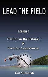LEAD THE FIELD By Earl Nightingale - Lesson 3: Destiny in the Balance & Seed for Achievement by Earl Nightingale (2007-08-21)