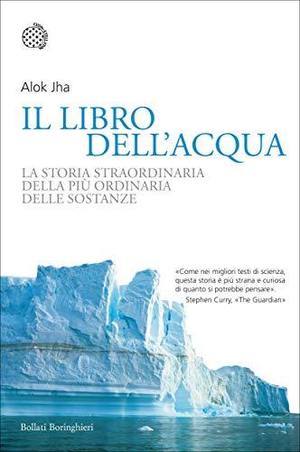 Il libro dell'acqua: La storia straordinaria della più ordinaria delle sostanze