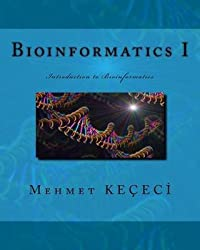 [(Bioinformatics I : Introduction to Bioinformatics)] [By (author) Mehmet Kececi] published on (April, 2015)