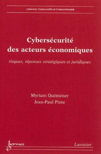 Cybersécurité des acteurs économiques : Risques, réponses stratégiques et juridiques