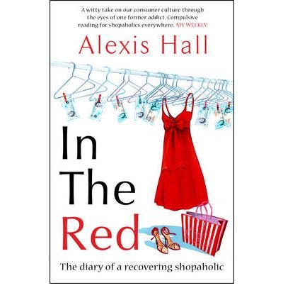 [In the Red: The Diary of a Recovering Shopaholic] (By: Alexis Hall) [published: January, 2009]