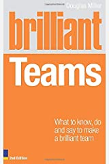 Brilliant Teams: What to Know, Do and Say to Make a Brilliant Team (2nd Edition) (Brilliant Business) Paperback