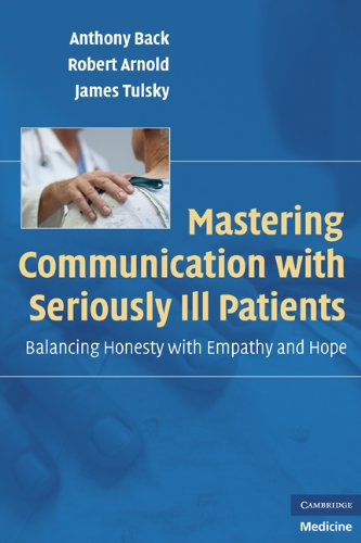 Mastering Communication With Seriously Ill Patients: Balancing Honesty With Empathy And Hope por Robert Arnold epub