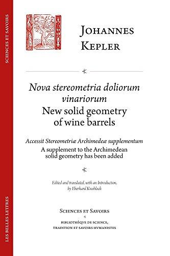 Nova Stereometria Dolorium Vinariorum / New Solid Geometry of Wine Barrels: Suivi de Accessit Stereometriae Archimedeae Svpplementvm / A Supplement to (Sciences Et Savoirs, Band 4)