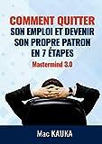Mastermind 3.0 - Comment quitter son emploi et devenir son propre patron en 8 étapes simples