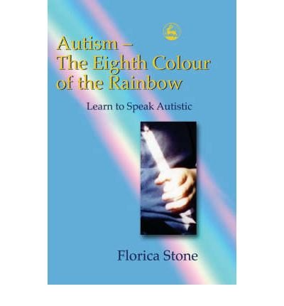 [(Autism - The Eighth Colour of the Rainbow: Learn to Speak Autistic)] [Author: Florica Stone] published on (June, 2004)