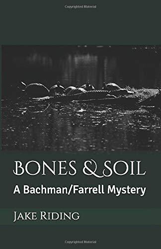 Bones & Soil: A Bachman/Farrell Mystery - 9781520375571