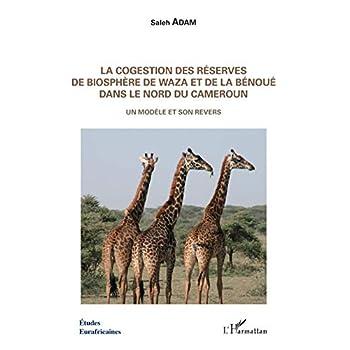 La cogestion des réserves de biosphère de Waza et de la Bénoué dans le Nord du Cameroun: Un modèle et son revers