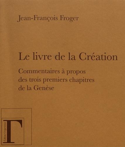 Le Livre de la Creation - Commentaires a Propos des Trois Premiers Chapitres de la Genese