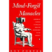 Mind-Forg'd Manacles: A History of Madness in England from the Restoration to the Regency