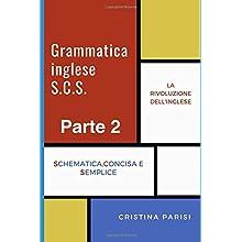 Grammatica Inglese S.C.S. Parte 2: (Schematica, Concisa e Semplice)