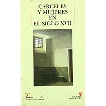 Cárceles y mujeres en el siglo XVII                                             . (BIBLIOTECA DE ESCRITORAS. B/E.)