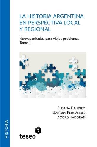 Descargar Libro La Historia Argentina En Perspectiva Local y Regional: Nuevas Miradas Para Viejos Problemas de Susana Bandieri