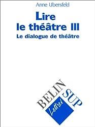 Lire le théâtre. Tome 3, Le dialogue de théâtre
