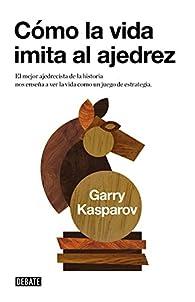 Cómo la vida imita al ajedrez par Garry Kasparov