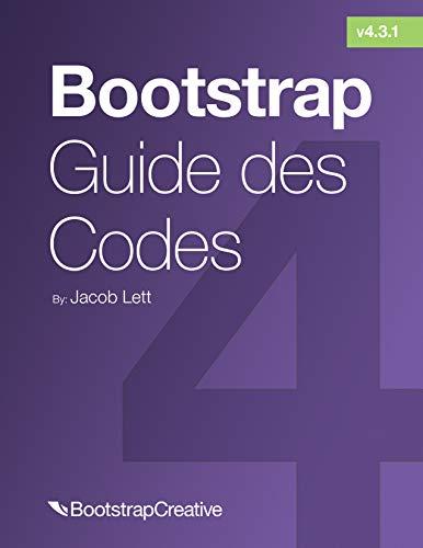 Couverture du livre Guide des Codes Bootstrap: Gagnez du temps en répertoriant les classes Bootstrap et codes CSS (Bootstrap 4 Tutorial t. 2)