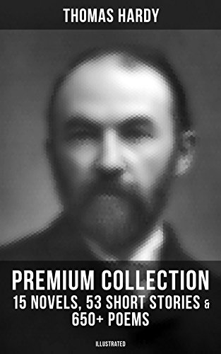 THOMAS HARDY Premium Collection: 15 Novels, 53 Short Stories & 650 ...