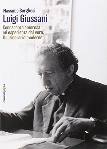 Luigi Giussani. Conoscenza amorosa ed esperienza del vero. Un itinerario moderno