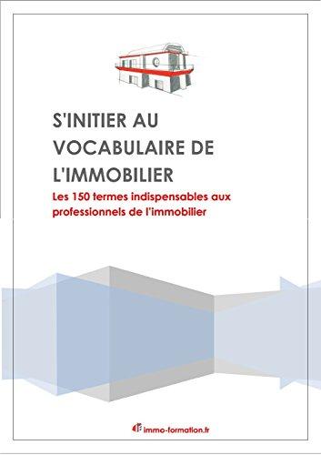 Couverture du livre S'initier au vocabulaire de l'immobilier: Les 150 termes indispensables aux professionnels de l'immobilier