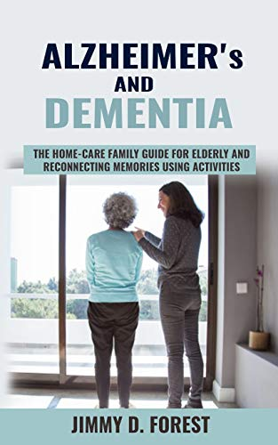 Alzheimer's and Dementia: The Home-care Family Guide For Elderly And Reconnecting Memories Using Activities
