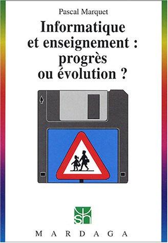 Informatique et enseignement : progrès ou évolution ? par Pascal Marquet