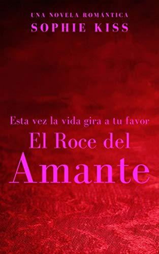 El Roce del Amante: Novela Romántica eBook: Kiss, Sophie: Amazon ...
