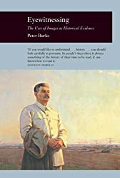 Eyewitnessing: The Uses of Images as Historical Evidence (Picturing History) by Peter Burke (2006-01-27)