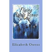Flying Above Venus (Volume 3) by Elizabeth Owens (2012-08-29)