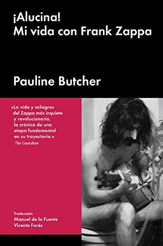 Descargar Libro ¡Alucina!: Mi vida con Frank Zappa (Cultura Popular) de Pauline Butcher