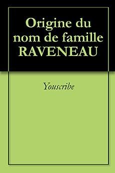 Origine du nom de famille RAVENEAU (Oeuvres courtes) par [Youscribe]