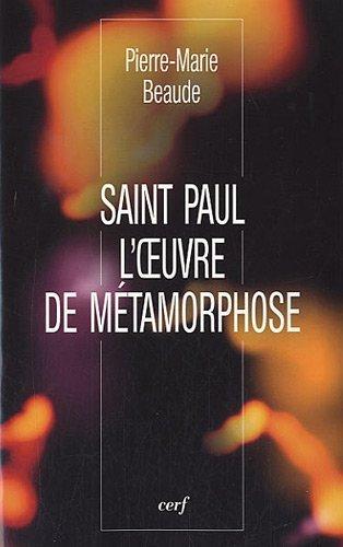 Saint Paul : L'oeuvre de métamorphose par Pierre-Marie Beaude