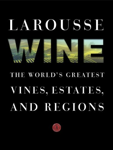 Larousse Wine: The World's Greatest Vines, Estates, and Regions