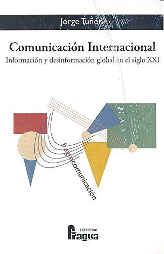 Comunicación internacional : información y desinformación global en el siglo XXI por Jorge Tuñón Navarro