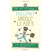 The Art of Being a Brilliant Middle Leader (The Art of Being Brilliant Series) by Gary Toward (2016-04-12)