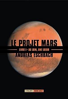 Au loin, une lueur: Le Projet Mars, T1 par [Eschbach, Andreas]