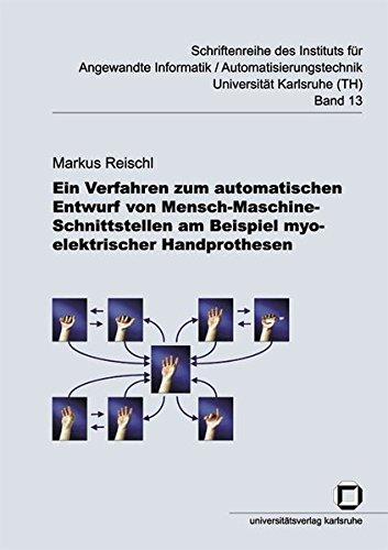 Ein Verfahren zum automatischen Entwurf von Mensch-Maschine-Schnittstellen am Beispiel myoelektrischer Handprothesen (Schriftenreihe des Instituts für ... Universität Karlsruhe (TH))