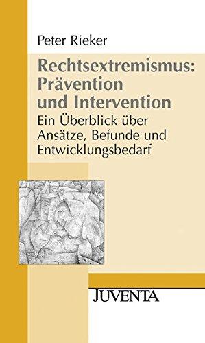 Rechtsextremismus: Prävention und Intervention: Ein Überblick über Ansätze, Befunde und Entwicklungsbedarf (Juventa Paperback)