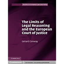 The Limits of Legal Reasoning and the European Court of Justice (Cambridge Studies in European Law and Policy) (English Edition)