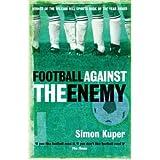 [(Football Against the Enemy)] [ By (author) Simon Kuper ] [November, 2003]