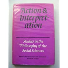 Action and Interpretation: Studies in the Philosophy of the Social Sciences