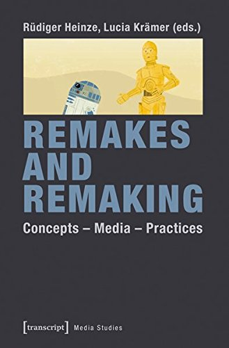 Remakes and Remaking: Concepts - Media - Practices (Edition Medienwissenschaft, Band 10)
