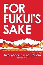 For Fukui's Sake: Two years in rural Japan by Sam Baldwin (2012-11-19)