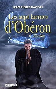 Les sept larmes d'Obéron, tome 6 : Elysium par Jean-Pierre Davidts