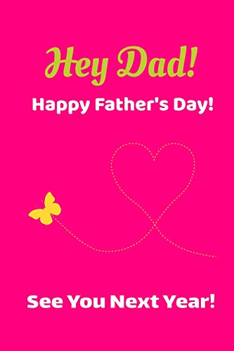 Hey Dad! Happy Father\'s Day! See You Next Year!: Ideas For Fathers Day Gifts Goal Diary ; Pink Fathers Day Gifts From Son Gratitude Journal ; Fathers ... Notebook ; Fathers Birthday Goal Planner