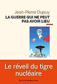 La guerre qui ne peut pas avoir lieu par Jean-Pierre Dupuy