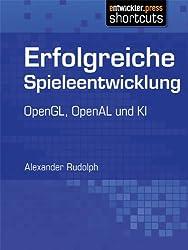 Erfolgreiche Spieleentwicklung - OpenGL, OpenAL und KI (German Edition)