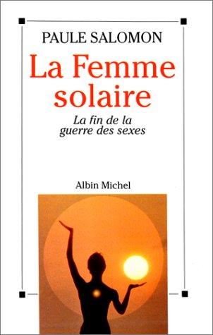LA FEMME SOLAIRE. La fin de la guerre des sexes
